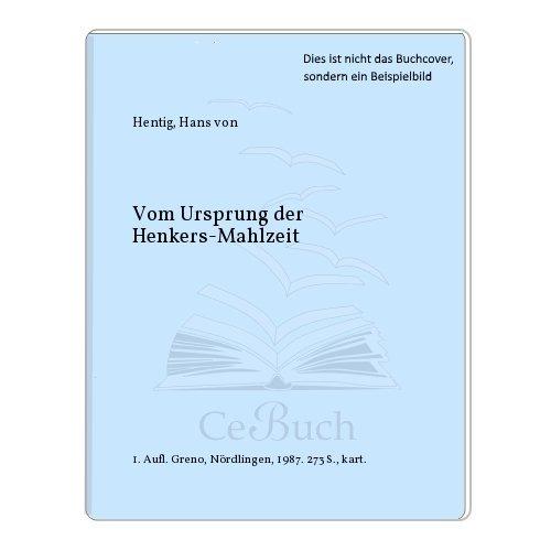 Vom Ursprung der Henkersmahlzeit: Hans von Hentig