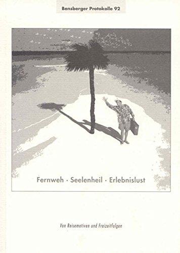 9783891980712: Fernweh - Seelenheil - Erlebnislust: Von Reisemotiven und Freizeitfolgen (Livre en allemand)