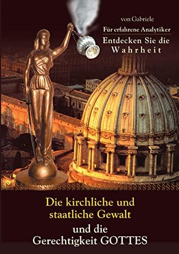 9783892012009: Die kirchliche und staatliche Gewalt und die Gerechtigkeit Gottes: Für erfahrene Analytiker. Entdecken Sie die Wahrheit