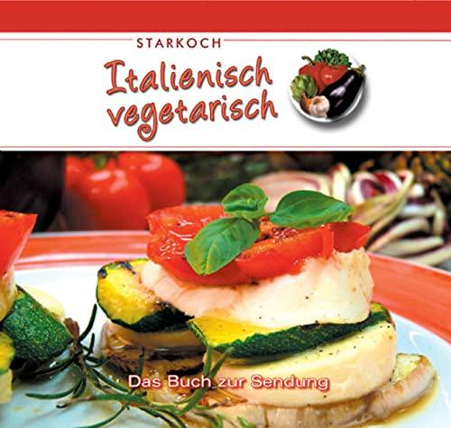 9783892012894: Italienisch vegetarisch - Starkoch: Das Buch zur Sendung