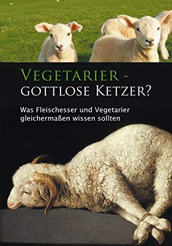 9783892013457: Vegetarier - Gottlose Ketzer?: Was Fleischesser und Vegetarier gleichermaßen wissen sollten