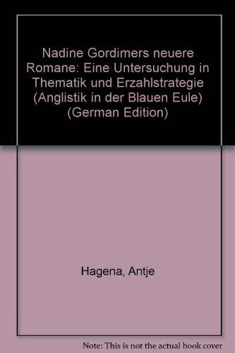 Nadine Gordimers neuere Romane: Eine Untersuchung in Thematik und Erzählstrategie. - Hagena, Antje