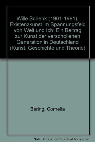 Wille Schenk (1901 - 1981), Existenzkunst im: Cornelia Bering