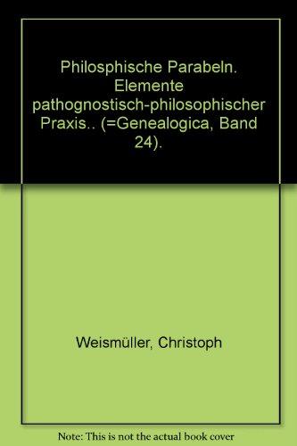 9783892065531: Philosphische Parabeln. Elemente pathognostisch-philosophischer Praxis.. (=Genealogica, Band 24).
