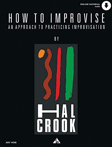 How to Improvise: An Approach to Practicing: Hal Crook