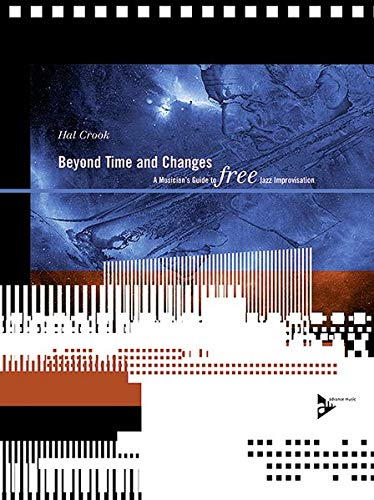 9783892210740: Beyond Time and Changes: A Musician's Guide to Free Jazz Improvisation, Book & CD (Advance Music)