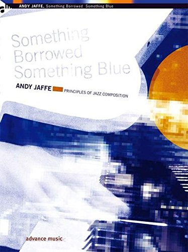 Something Borrowed, Something Blue: Principles of Jazz Composition [Signed]: Jaffe, Andy
