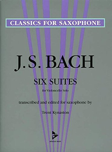 Six Suites for Violoncello Solo : Transcribed and Edited for Saxophone
