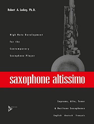 9783892215455: Saxophone Altissimo: High Note Development for the Contemporary Saxophone Player (English/French/German Language Edition) (Advance Music)