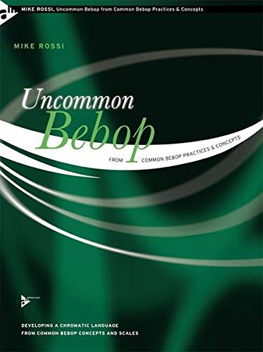 9783892218425: Uncommon Bebop from Common Bebop Practices & Concepts: Developing a Chromatic Language from Common Bebop Concepts and Scales (Advance Music)