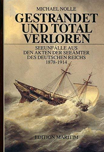 9783892251514: Gestrandet und total verloren: Seeunf�lle aus den Akten der See�mter des Deutschen Reiches 1878-1914