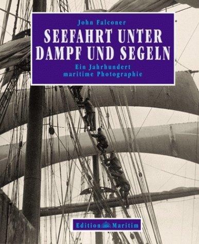 9783892253167: Seefahrt unter Dampf und Segeln. Ein Jahrhundert maritime Photographie