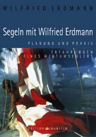9783892253181: Segeln mit Wilfried Erdmann.Planung und Praxis. Erfahrungen eines Weltumseglers