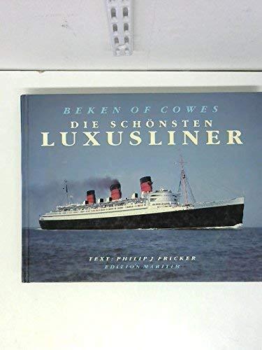 BEKEN OF COWES: DIE SCHONSTEN LUXUSLINER (OCEAN LINERS): Fricker, Philip J.