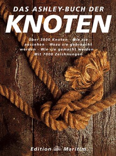 9783892255277: Das Ashley-Buch der Knoten: Über 3800 Knoten, wie sie aussehen, wozu sie gebraucht werden, wie sie entstanden sind, wie sie gemacht werden
