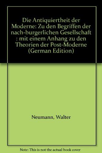 Die Antiquiertheit der Moderne - Zu den: Neumann Walter G.