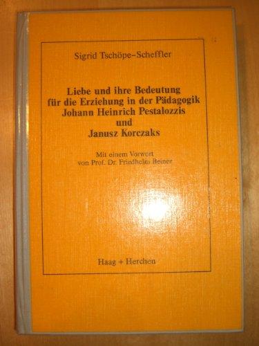 9783892284987: Liebe und ihre Bedeutung f�r die Erziehung in der P�dagogik Johann Heinrich Pestalozzis und Janusz Korczaks