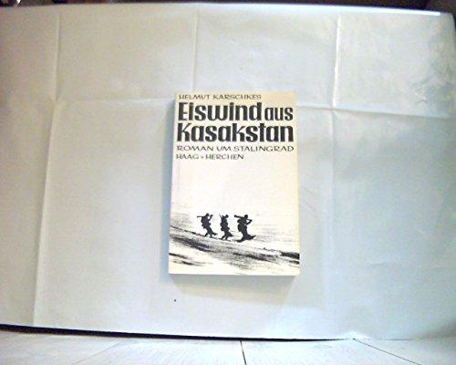 Eiswind aus Kasakstan : Roman um Stalingrad.: Karschkes, Helmut: