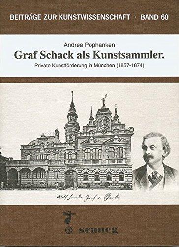 9783892350606: Graf Schack als Kunstsammler: Private Kunstforderung in Munchen (1857-1874) (Beitrage zur Kunstwissenschaft) (German Edition)