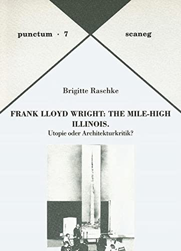 9783892351078: Frank Lloyd Wright: The Mile-High Illinois: Utopie oder Architekturkritik? (Punctum)