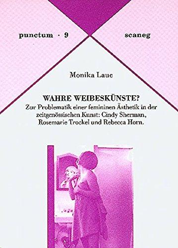 9783892351092: Wahre Weibeskünste?: Zur Problematik einer femininen Ästhetik in der zeitgenössischen Kunst: Cindy Sherman, Rosemarie Trockel und Rebecca Horn