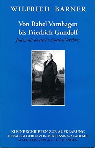 Von Rahel Varnhagen bis Friedrich Gundolf. Juden als deutsche Goethe-Verehrer. - Barner, Wilfried.