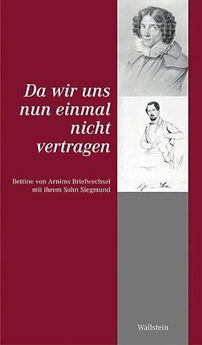 Da wir uns nun einmal nicht vertragen: Bettina von Arnim
