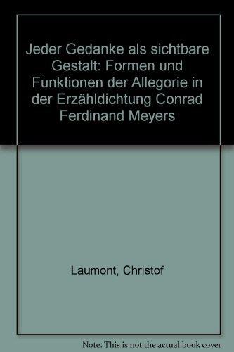 9783892442486: Jeder Gedanke als sichtbare Gestalt: Formen und Funktionen der Allegorie in der Erzähldichtung Conrad Ferdinand Meyers