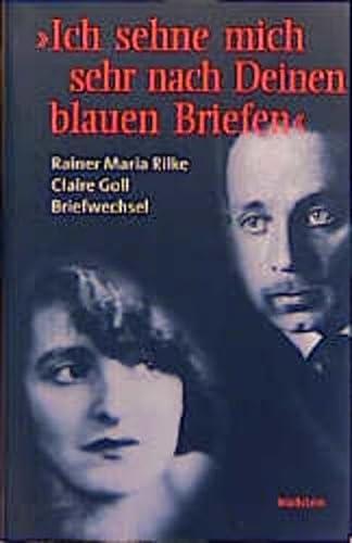 9783892444046: Ich sehne mich sehr nach Deinen blauen Briefen: Rainer Maria Rilke - Claire Goll - Briefwechsel