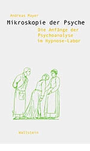 9783892446163: Mikroskopie der Psyche: Die Anfänge der Psychoanalyse im Hypnose-Labor