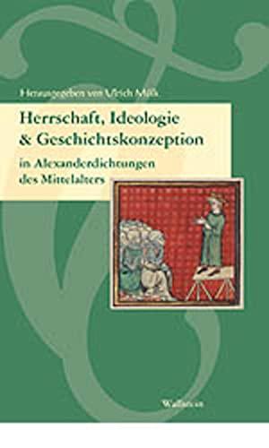 Herrschaft, Ideologie und Geschichtskonzeption in Alexanderdichtungen des Mittelalters: Ulrich Mölk
