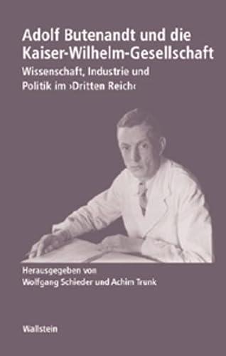 9783892447528: Adolf Butenandt und die Kaiser-Wilhelm-Gesellschaft: Wissenschaft, Industrie und Politik im �Dritten Reich�