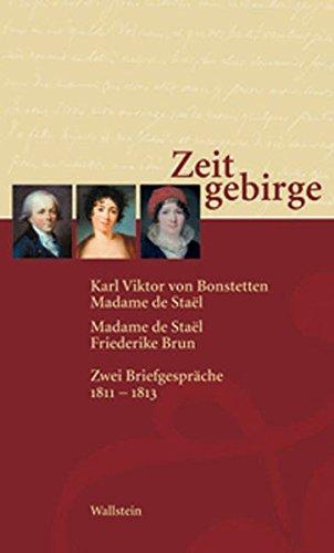 9783892448907: Zeitgebirge. Karl Viktor von Bonstetten - Madame de Stael / Madame de Stael - Friederike Brun. Zwei Briefgespräche 1811 - 1813