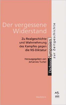 Der vergessene Widerstand - Zu Realgeschichte und Wahrnehmung des Kampfes gegen die NS-Diktatur - Tuchel, Johannes