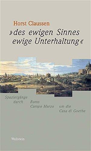 9783892449492: »Des ewigen Sinnes ewige Unterhaltung«: Spaziergänge durch Roms Campo Marzio um die Casa di Goethe