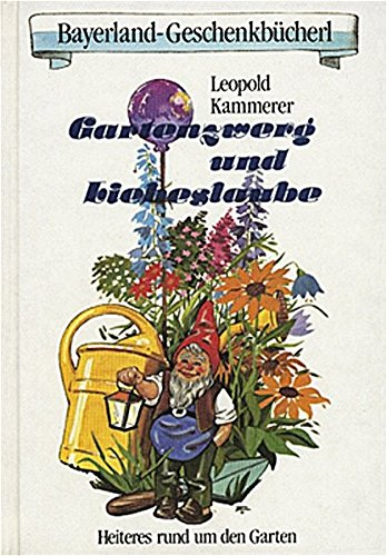 Gartenzwerg und Liebeslaube: Heiteres rund um den: Leopold Kammerer