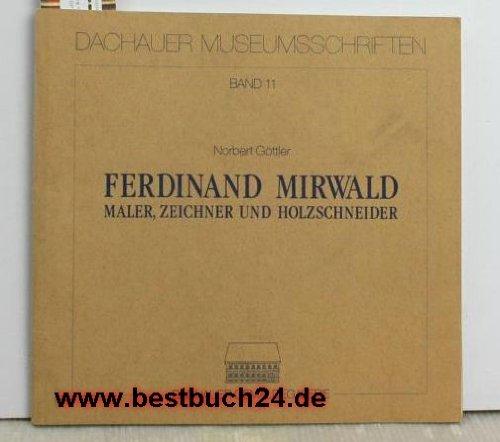 Ferdinand Mirwald: Maler, Zeichner und Holzschneider (Dachauer Museumsschriften)