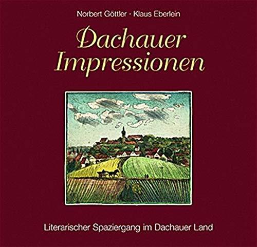 Dachauer Impressionen. Literarischer Spaziergang im Dachauer Land: Göttler, Norbert
