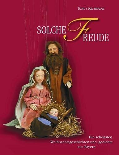 Solche Freude - Die schönsten Weihnachtsgeschichten und: Kiermeier, Klaus