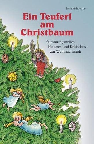 Ein Teuferl am Christbaum: Stimmungsvolles, Heiteres und Kritisches zur Weihnachtszeit - Makowsky, Jutta