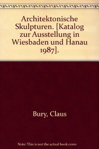 9783892580027: Architektonische Skulpturen. [Katalog zur Ausstellung in Wiesbaden und Hanau 1987].