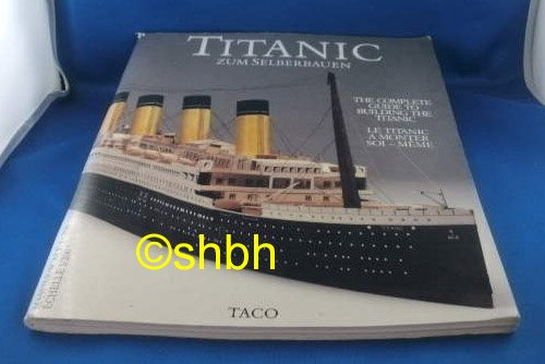 9783892680116: Titanic, Die Titanic zum Selberbauen : The Complete Guide to Building the Titanic : Scale 1/200 Card Model