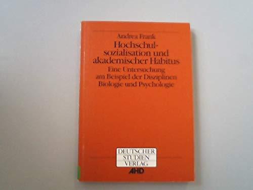 9783892712237: Hochschulsozialisation und akademischer Habitus: Eine Untersuchung am Beispiel der Disziplinen Biologie und Psychologie (Blickpunkt Hochschuldidaktik) (German Edition)