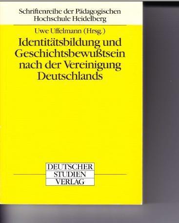 9783892714279: Identitätsbildung und Geschichtsbewusstsein nach der Vereinigung Deutschlands (Schriftenreihe der Pädagogischen Hochschule Heidelberg)