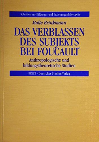 9783892718765: Das Verblassen des Subjekts bei Foucault: Anthropologische und bildungstheoretische Studien (Schriften zur Bildungs- und Erziehungsphilosophie)