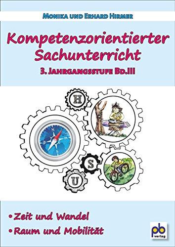 Kompetenzorientierter Sachunterricht 3. Jahrgangsstufe Bd.III: Monika Hirmer