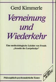 Verneinung und Wiederkehr: Eine methodologische Lektüre von: Kimmerle, Gerd