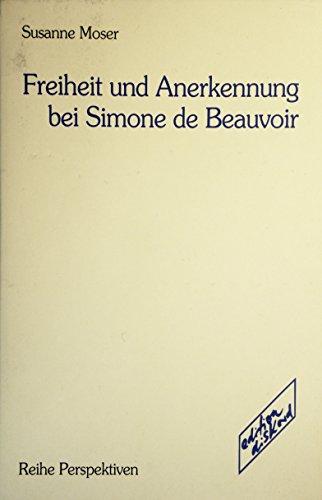 Freiheit und Anerkennung bei Simone de Beauvoir - Moser Susanne