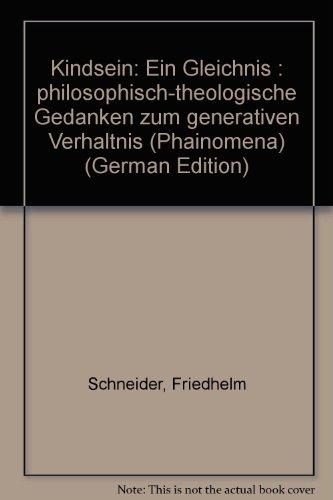 Kindsein - ein Gleichnis. Philosophisch-theologische Gedanken zum generativen Verhältnis.: ...