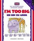 9783893121656: I'm Too Big/Ich Bin Zu Gross (I Can Read German)
